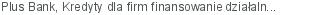 Plus Bank Kredyty dla firm finansowanie działalności bieżącej Suwałki podlaskie