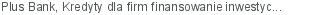 Plus Bank Kredyty dla firm finansowanie inwestycji Gdynia pomorskie